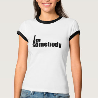 I am somebody T-Shirt