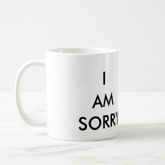 I AM SORRY COFFEE MUG