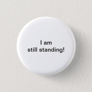 I am still standing! 1 inch round button