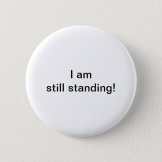 I am still standing! 2 inch round button