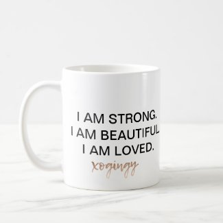 I AM STRONG. I AM BEAUTIFUL. I AM LOVED.