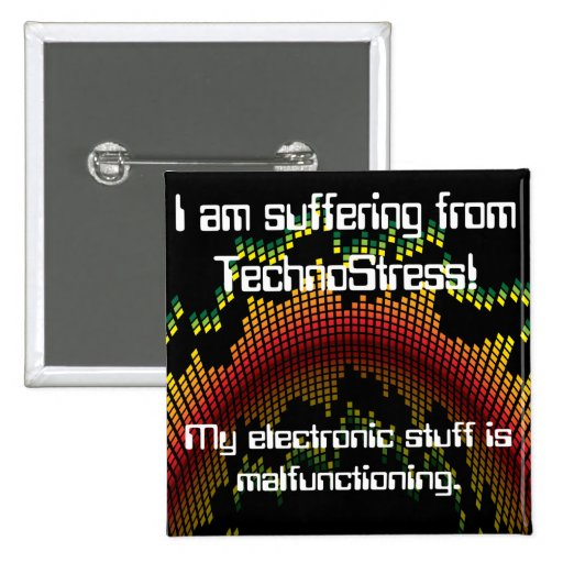 I am suffering from TechnoStress! Buttons
