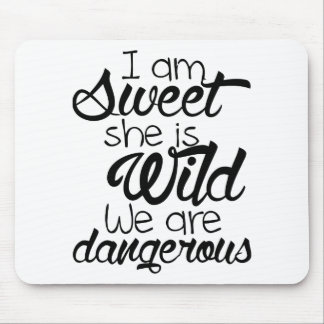 i am SWEET she is WILD .. we are DANGEROUS Mouse Pad