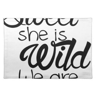 i am SWEET she is WILD .. we are DANGEROUS Placemat