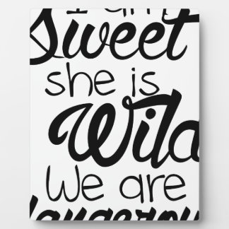 i am SWEET she is WILD .. we are DANGEROUS Plaque