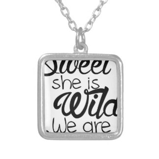 i am SWEET she is WILD .. we are DANGEROUS Silver Plated Necklace