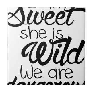 i am SWEET she is WILD .. we are DANGEROUS Tile
