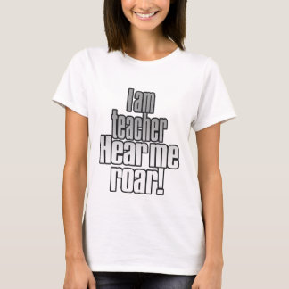 I am teacher. Hear me roar! Ladies t shirt