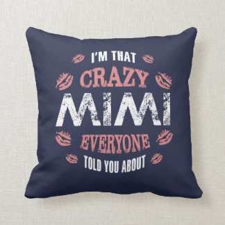 I am That Crazy Mimi... Throw Pillow