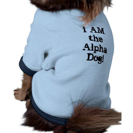 I AM the alpha dog! Dog Shirt