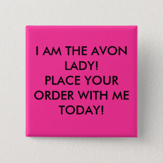 I AM THE AVON LADY! PLACE YOUR ORDER WITH ME TO... 2 INCH SQUARE BUTTON