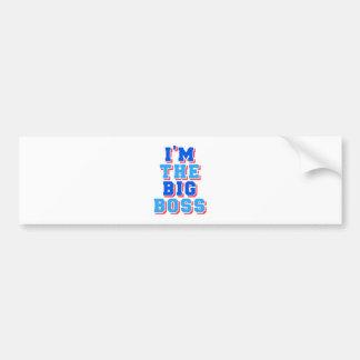 I am the Big boss Bumper Sticker