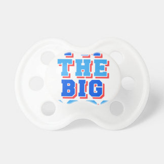 I am the Big boss Pacifiers