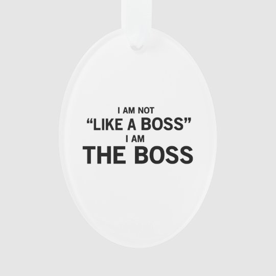 I Am The Boss Ornament