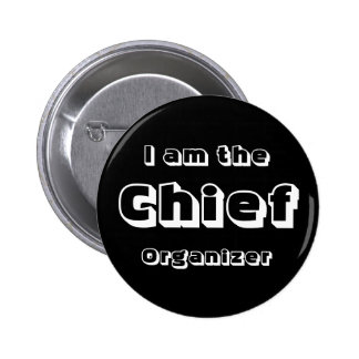 I Am The Chief Organizer. 2 Inch Round Button