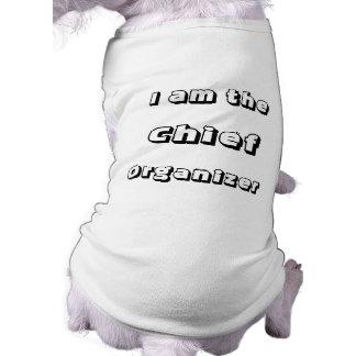 I Am The Chief Organizer. Dog Shirt
