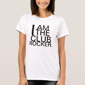I AM THE CLUB ROCKER T-Shirt