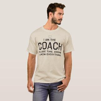 I Am the Coach: To Save Time Assume I Know Everyth T-Shirt