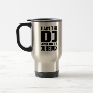 I am the DJ not a Jukebox Travel Mug