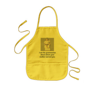 I am the grammarian about whom your mother warned kids apron