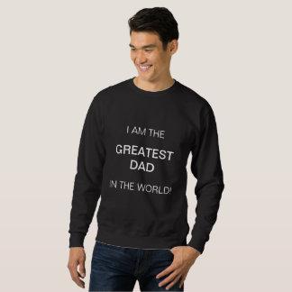 I AM THE GREATEST DAD IN THE WORLD! SWEATSHIRT