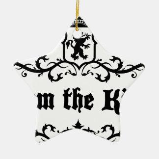 I am The King Ceramic Ornament