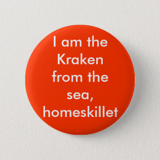 I am the Kraken from the sea, homeskillet 2 Inch Round Button