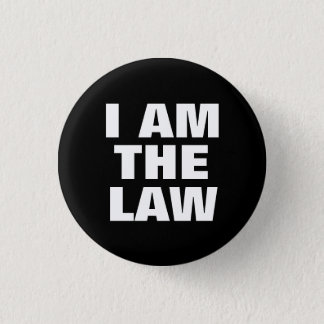 I Am the Law 1 Inch Round Button