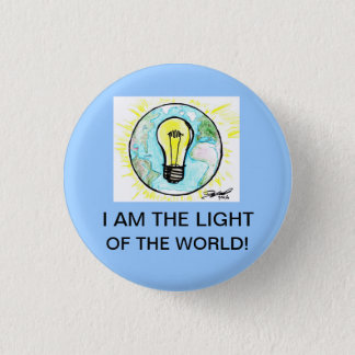 I AM THE LIGHT OF THE WORLD! 1 INCH ROUND BUTTON