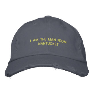 I AM THE MAN FROM NANTUCKET EMBROIDERED HAT