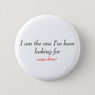 I am the one I've been looking for, carpe diem! 2 Inch Round Button