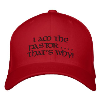 I am the Pastor That s Why - Baseball hat Embroidered Baseball Cap