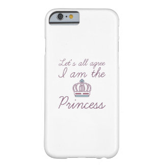 I Am The Princess Barely There iPhone 6 Case