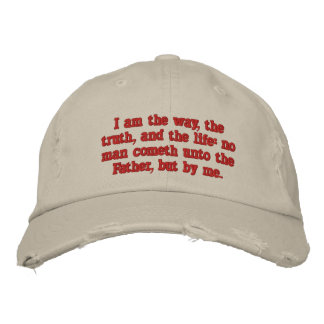 I am the way, the truth, and the life:  John 14:6 Embroidered Hat