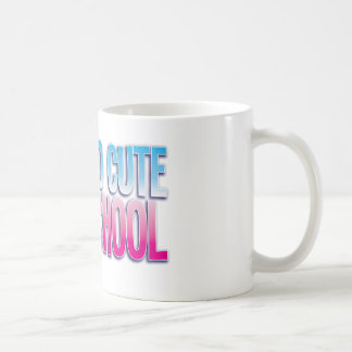 I am too cute for SCHOOL Coffee Mug