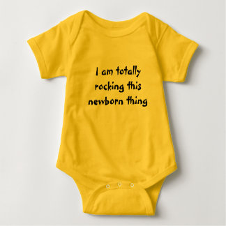 I am totally rocking this newborn thing baby bodysuit