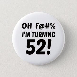 I am Turning 52 ! 2 Inch Round Button