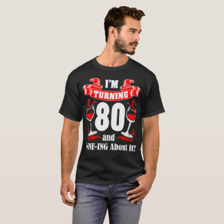 I Am Turning Eighty And Wine Ing About It Tshirt