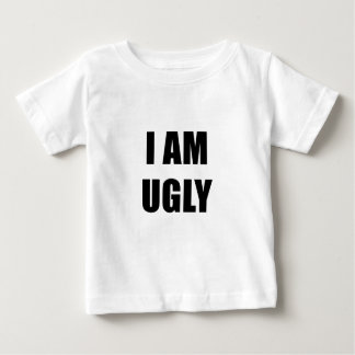 I am Ugly Baby T-Shirt