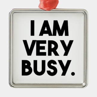 I Am Very Busy Silver-Colored Square Ornament