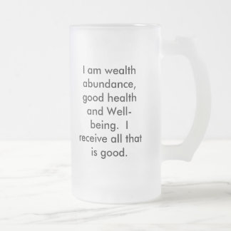 I am wealth abundance, good health and Well-bei... Frosted Glass Beer Mug