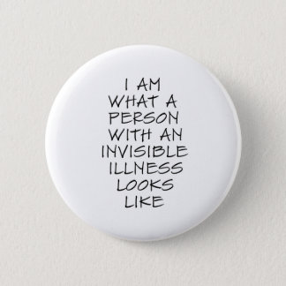 I am what a person with an invisible illness looks 2 inch round button