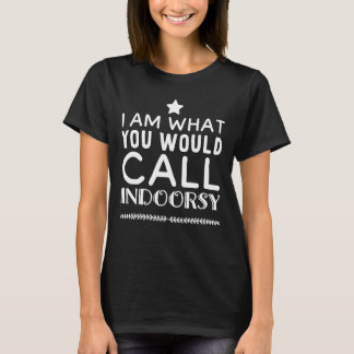 I am what you would call indoorsy T-Shirt