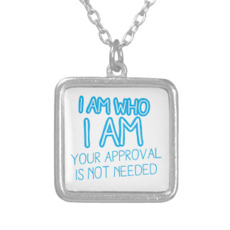 I am who I am your Approval is not needed! Silver Plated Necklace