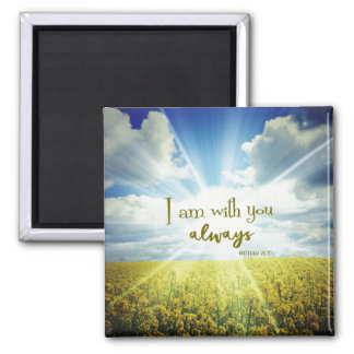 I am with you always Bible Verse Magnet