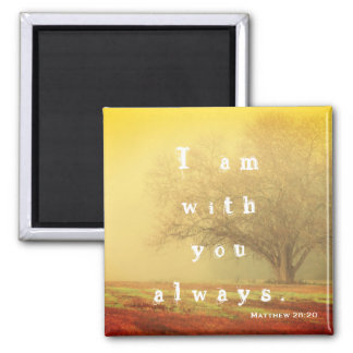 """I am with you always"" Matthew 28:20 Bible Verse Square Magnet"