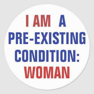 I Am Woman A Pre-existing Condition TrumpCare Classic Round Sticker
