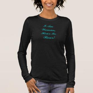 I Am Woman, Hear Me Roar Long Sleeve T-Shirt