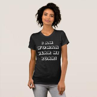 I Am Woman - Hear Me Roar! T-Shirt