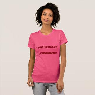 I AM WOMAN  I COMMAND T-Shirt